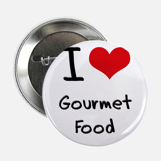 """I Love Gourmet Food 2.25"""" Button"""