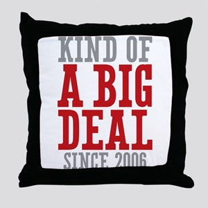 Kind of a Big Deal Since 2006 Throw Pillow