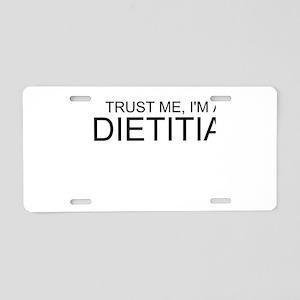 Trust Me, Im A Dietitian Aluminum License Plate
