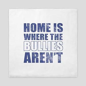 Home Is Where The Bullies Aren't Queen Duvet