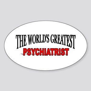 """The World's Greatest Psychiatrist"" Oval Sticker"