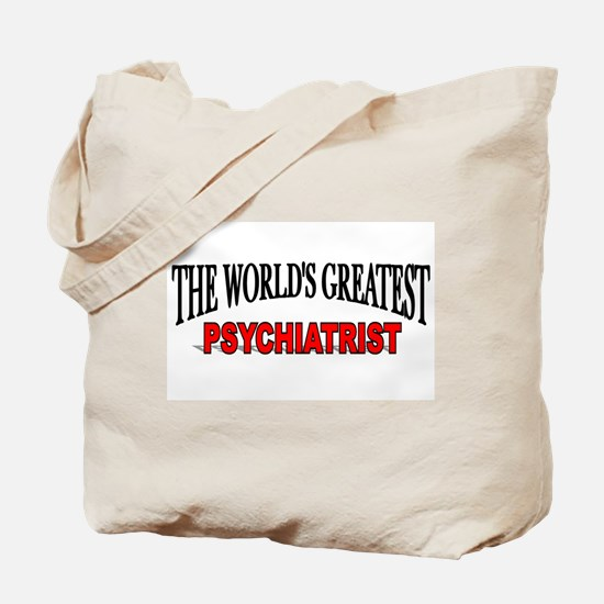 """The World's Greatest Psychiatrist"" Tote Bag"