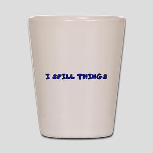 I Spill Things Shot Glass