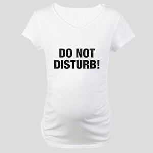 Do Not Disturb!, t shirt Maternity T-Shirt