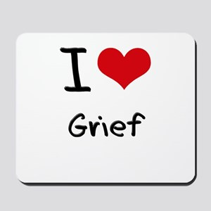 I Love Grief Mousepad