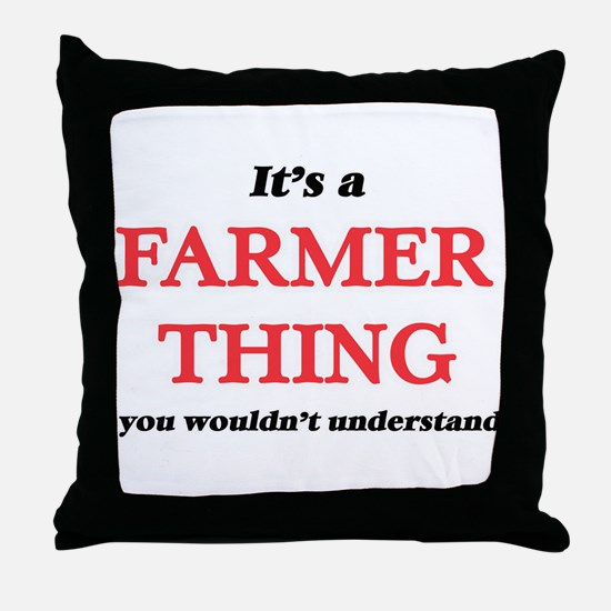 It's a Farmer thing, you wouldn&# Throw Pillow
