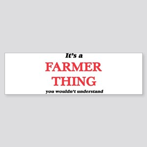 It's a Farmer thing, you wouldn Bumper Sticker