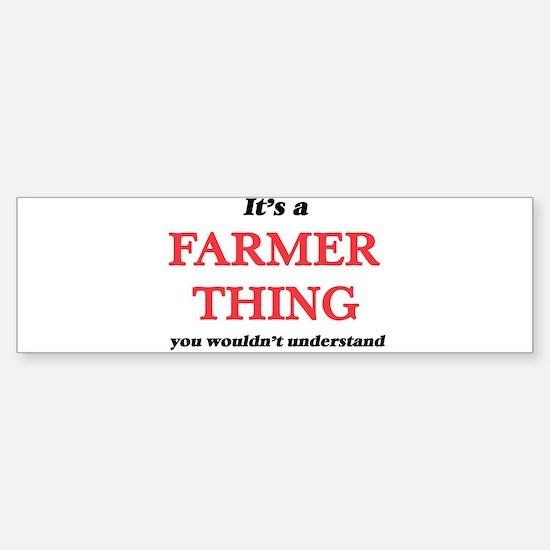 It's a Farmer thing, you wouldn Bumper Bumper Bumper Sticker