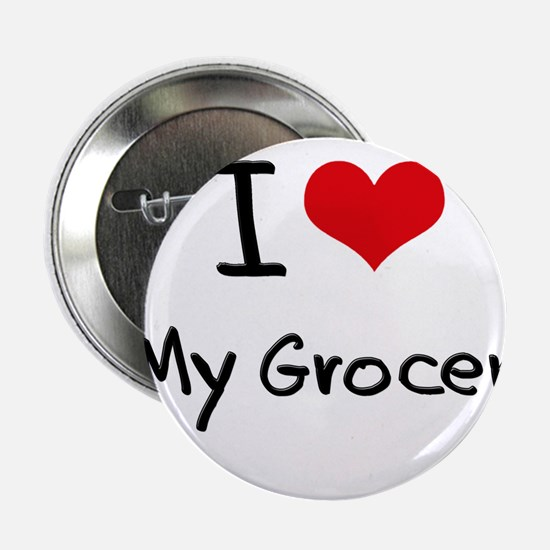 """I Love My Grocer 2.25"""" Button"""