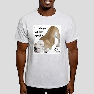 Ya Just Gotta Love 'Em Bulldog Ash Grey T-Shirt