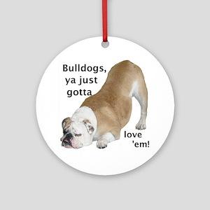 Ya Just Gotta Love 'Em Bulldog Ornament (Round)