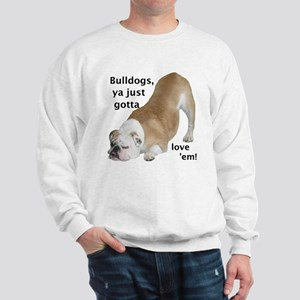 Ya Just Gotta Love 'Em Bulldog Sweatshirt