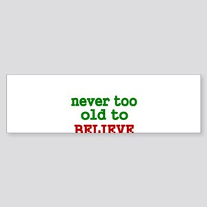 never too old to Believe Bumper Sticker