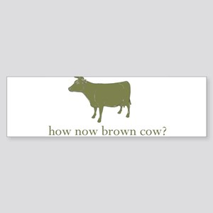 How now brown cow. Bumper Sticker