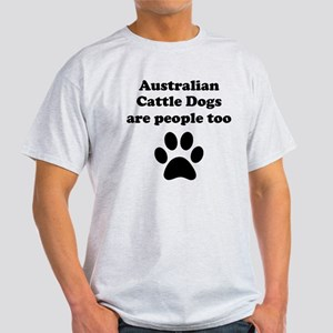 Australian Cattle Dogs Are People Too T-Shirt
