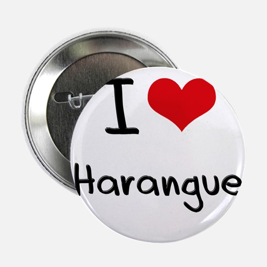 "I Love Harangue 2.25"" Button"