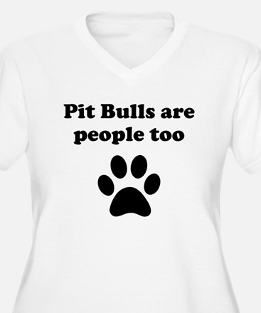 Pit Bulls Are People Too Plus Size T-Shirt