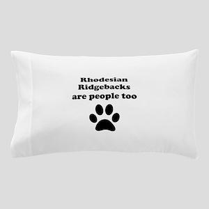 Rhodesian Ridgebacks Are People Too Pillow Case