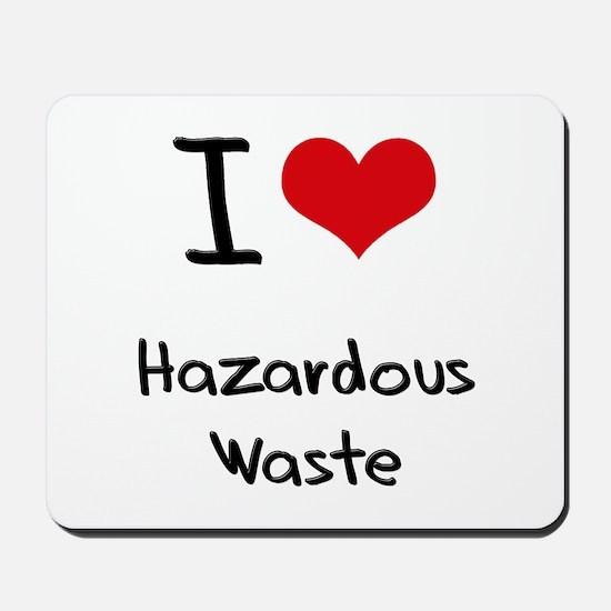 I Love Hazardous Waste Mousepad