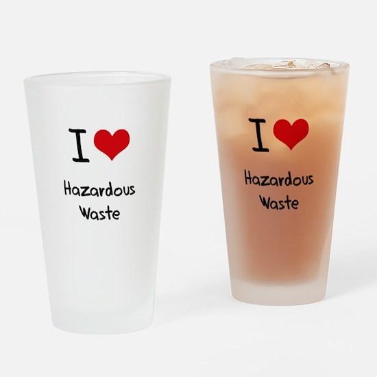 I Love Hazardous Waste Drinking Glass