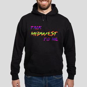Talk Midwest To Me Hoodie (dark)