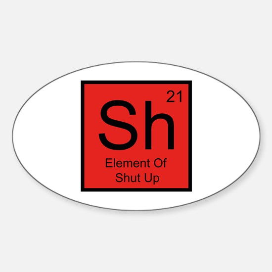 Sh Element For Shut Up Sticker (Oval)