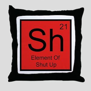 Sh Element For Shut Up Throw Pillow