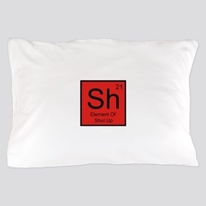 Sh Element For Shut Up Pillow Case