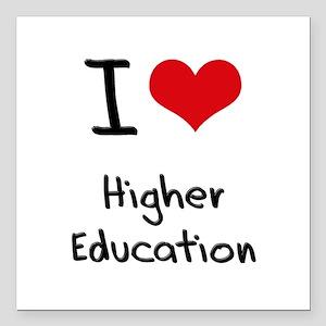"I Love Higher Education Square Car Magnet 3"" x 3"""