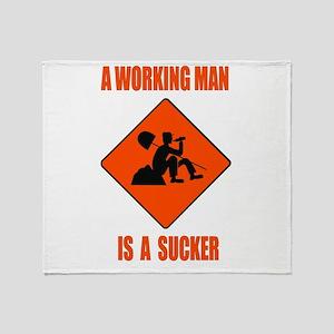 A Working Man Is A Sucker Throw Blanket
