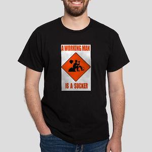 A Working Man Is A Sucker T-Shirt