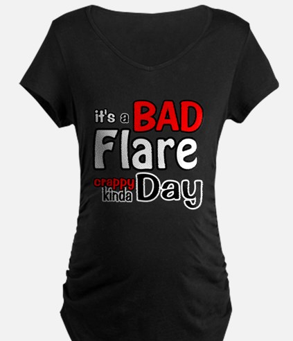 its a Bad Flare kinda crappy day Maternity T-Shirt