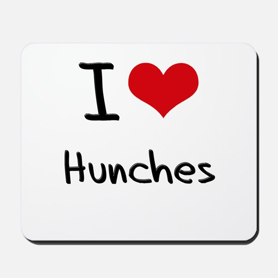I Love Hunches Mousepad
