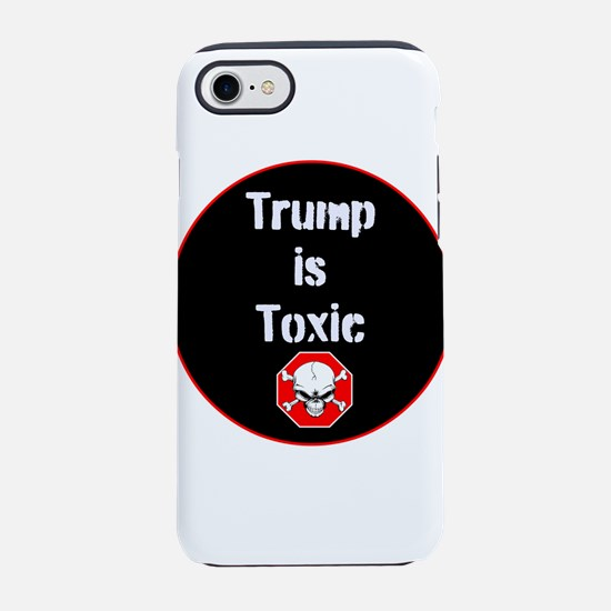 Anti Trump, Trump is toxic iPhone 7 Tough Case