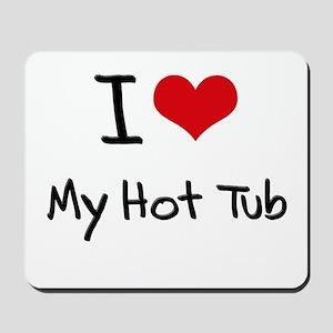 I Love My Hot Tub Mousepad