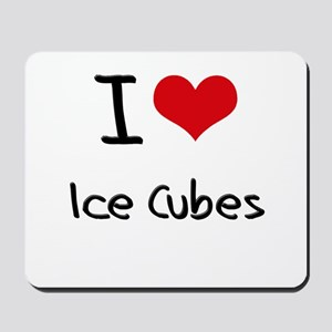 I Love Ice Cubes Mousepad