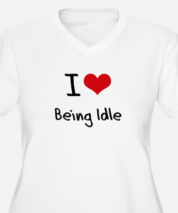 I Love Being Idle Plus Size T-Shirt