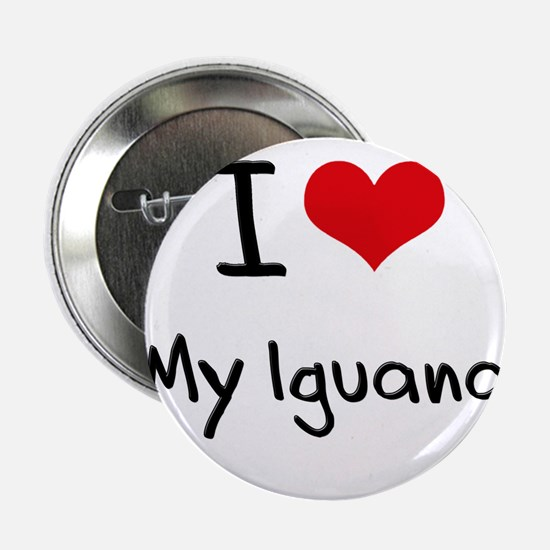 "I Love My Iguana 2.25"" Button"