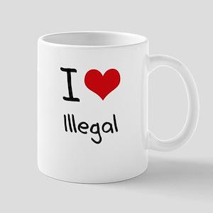 I Love Illegal Mug