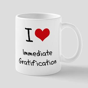 I Love Immediate Gratification Mug