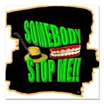 somebody stop me Square Car Magnet 3