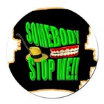 somebody stop me Round Car Magnet