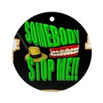 somebody stop me Ornament (Round)