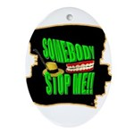 somebody stop me Ornament (Oval)