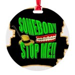 somebody stop me Round Ornament