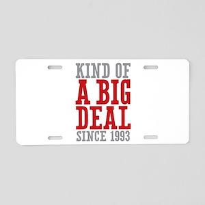 Kind of a Big Deal Since 1993 Aluminum License Pla