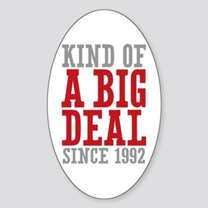 Kind of a Big Deal Since 1992 Sticker (Oval)