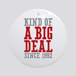 Kind of a Big Deal Since 1992 Ornament (Round)