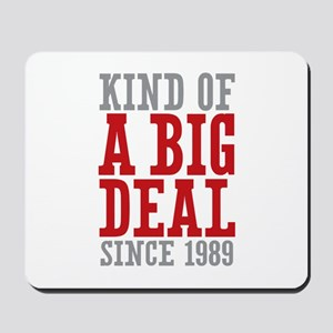 Kind of a Big Deal Since 1989 Mousepad