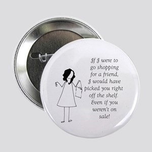 "If I were to go shopping for a friend 2.25"" Button"